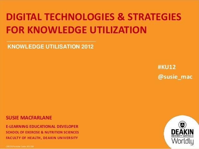 CRICOS Provider Code: 00113BDIGITAL TECHNOLOGIES & STRATEGIESFOR KNOWLEDGE UTILIZATIONSUSIE MACFARLANEE-LEARNING EDUCATION...