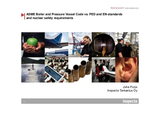 ASME Boiler and Pressure Vessel Code vs. PED and EN-standards    and nuclear safety requirements                          ...