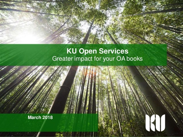 Knowledge Unlatched KU Open Services March 2018 Greater impact for your OA books