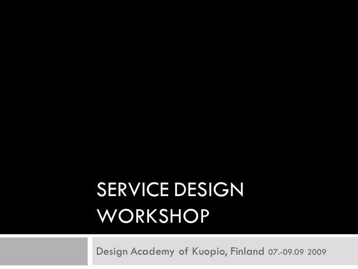 SERVICE DESIGN WORKSHOP Design Academy of Kuopio, Finland 07.-09.09 2009