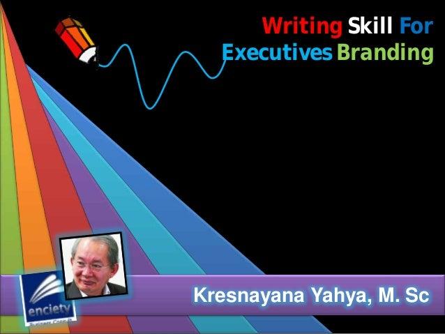 Writing Skill For Executives Branding  Kresnayana Yahya, M. Sc