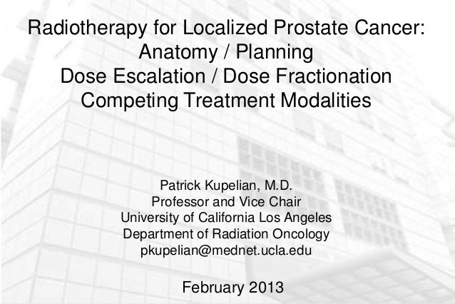Radiotherapy for Localized Prostate Cancer:           Anatomy / Planning   Dose Escalation / Dose Fractionation     Compet...