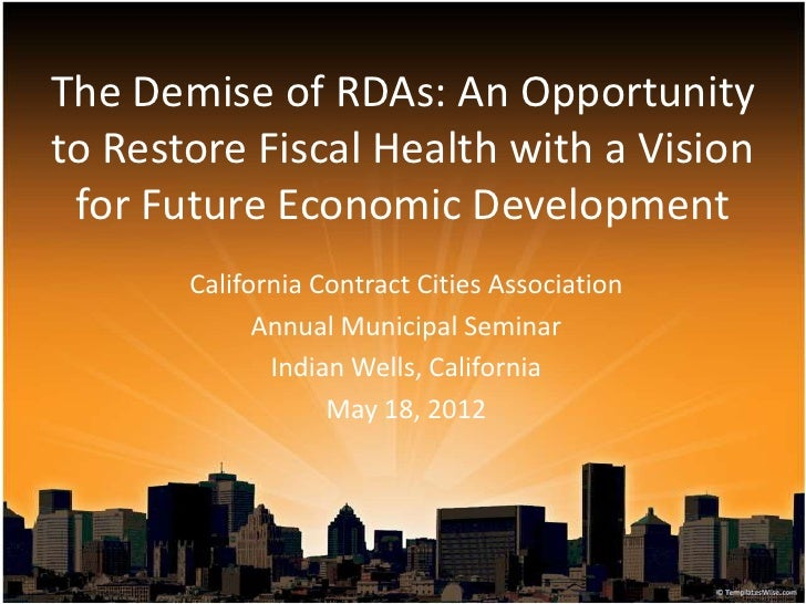 The Demise of RDAs: An Opportunityto Restore Fiscal Health with a Vision for Future Economic Development       California ...