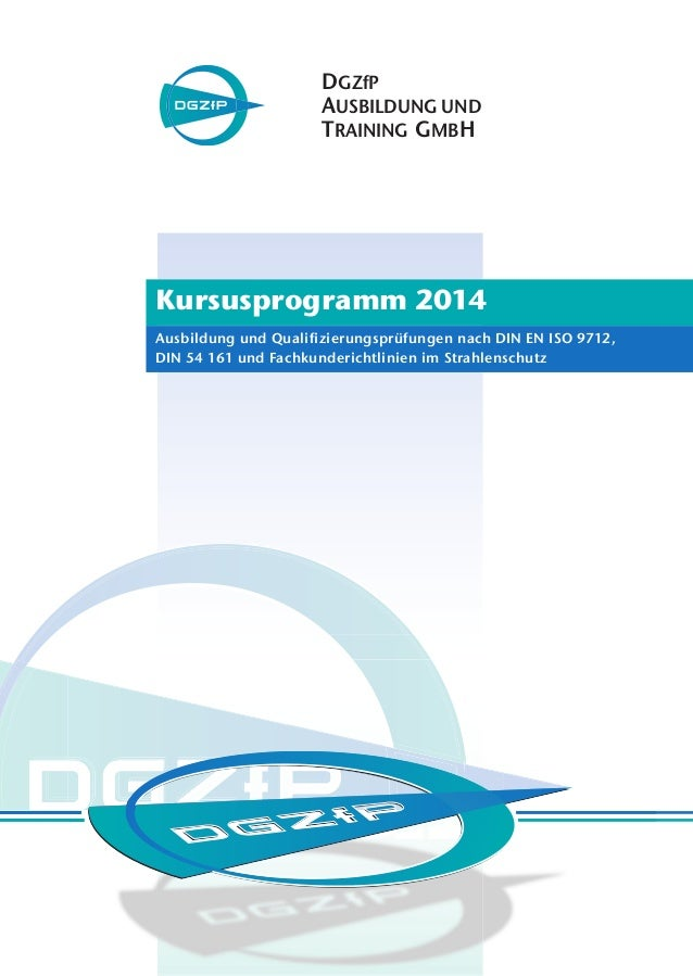 DGZfP AUSBILDUNG UND TRAINING GMBH Kursusprogramm 2014 Ausbildung und Qualifizierungsprüfungen nach DIN EN ISO 9712, DIN 5...