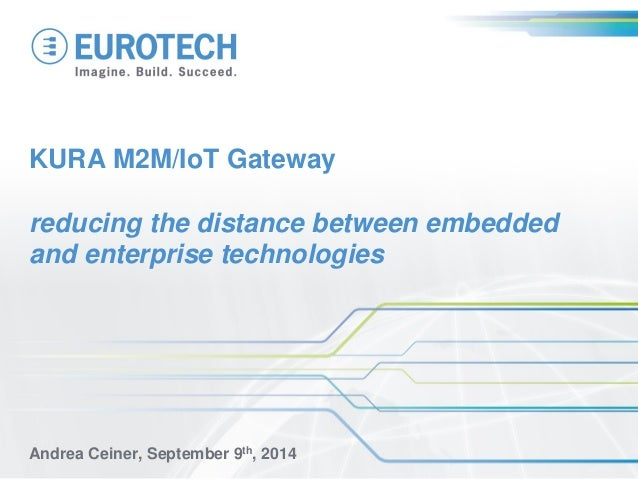 KURA M2M/IoT Gateway reducing the distance between embedded and enterprise technologies  Andrea Ceiner, September 9th, 2014
