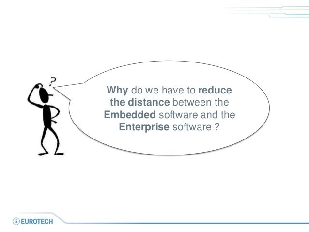 Why do we have to reduce the distance between the Embedded software and the Enterprise software ?