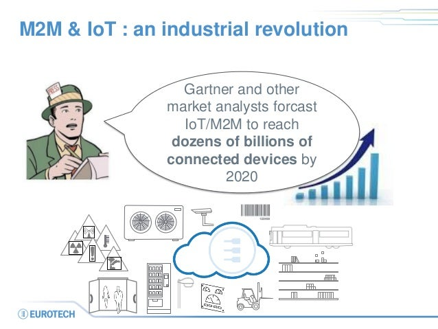M2M & IoT : an industrial revolution  Gartner and other market analysts forcast IoT/M2M to reach dozens of billions of con...