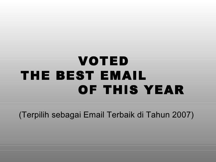 VOTED  THE BEST EMAIL  OF THIS YEAR ( Terpilih sebagai Email Terbaik di Tahun  2007)