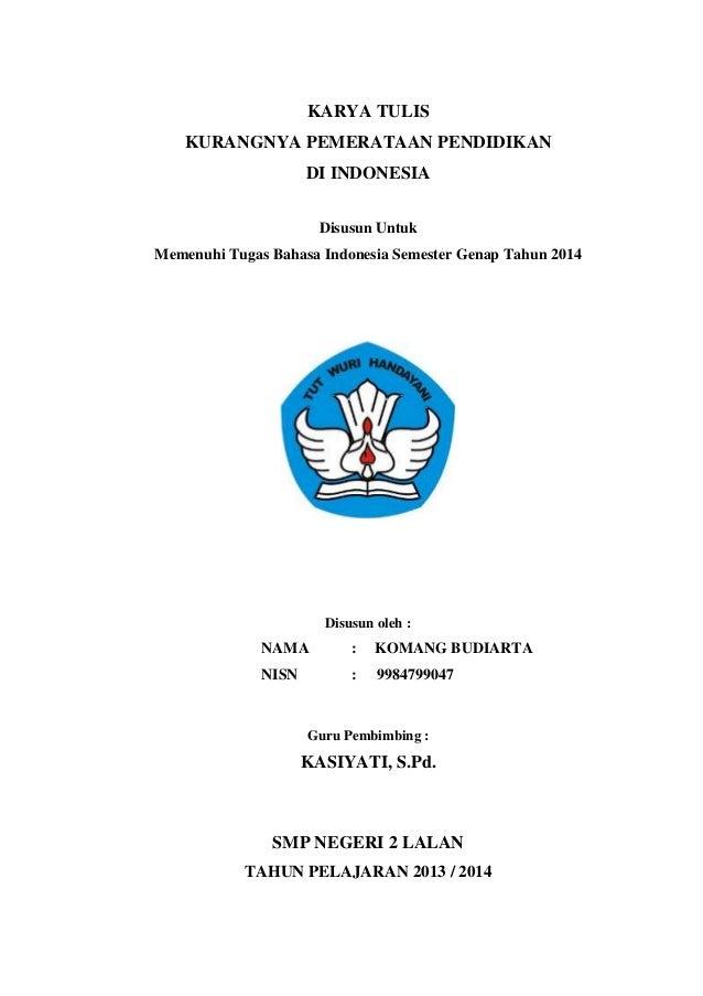 KARYA TULIS  KURANGNYA PEMERATAAN PENDIDIKAN  DI INDONESIA  Disusun Untuk  Memenuhi Tugas Bahasa Indonesia Semester Genap ...