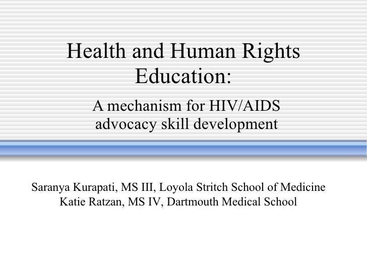 Health and Human Rights Education: A mechanism for HIV/AIDS advocacy skill development Saranya Kurapati, MS III, Loyola St...