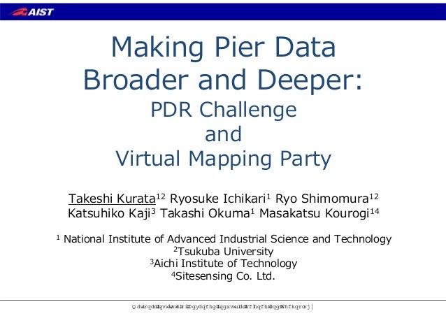 1 DWLRQDO,QVWLWXWH RI$GYDQFHG ,QGXVWULDO6FLHQFH DQG 7HFKQRORJ Making Pier Data Broader and Deeper: PDR Challenge and Virtu...