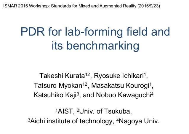 PDR for lab-forming field and its benchmarking Takeshi Kurata12, Ryosuke Ichikari1, Tatsuro Myokan12, Masakatsu Kourogi1, ...