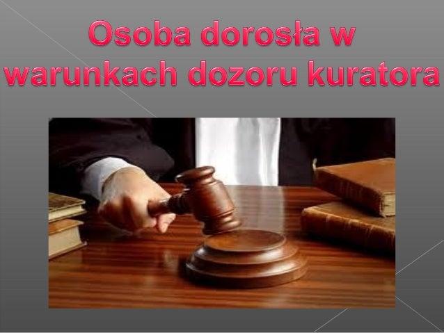 KURATOR SĄDOWY: funkcjonariuszpubliczny, pełniący swoje obowiązki wzespole kuratorskiej służby sądowej irealizujący określ...