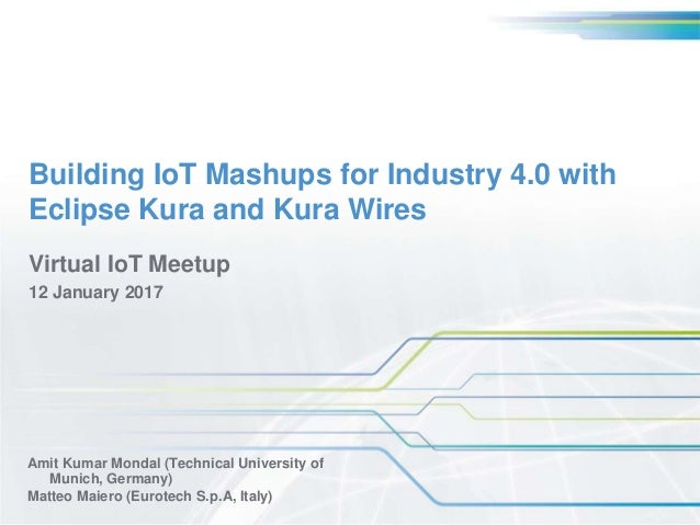 Building iot mashups for industry 40 with eclipse kura and kura wires building iot mashups for industry 40 with eclipse kura and kura wires amit kumar mondal asfbconference2016 Images
