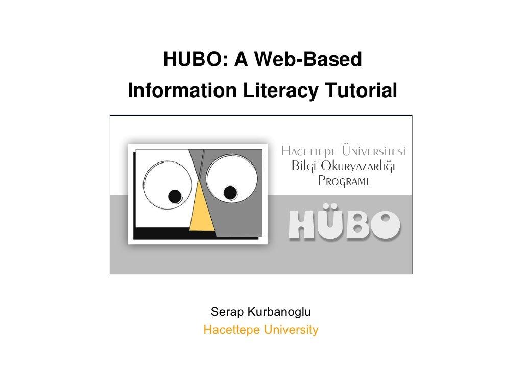 HUBO: A Web-BasedInformation Literacy Tutorial         Serap Kurbanoglu        Hacettepe University