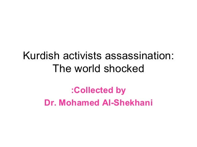 Kurdish activists assassination:      The world shocked          :Collected by    Dr. Mohamed Al-Shekhani