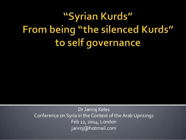 Dr Janroj Keles Conference on Syria in the Context of the Arab Uprisings Feb 12, 2014, London janroj@hotmail.com
