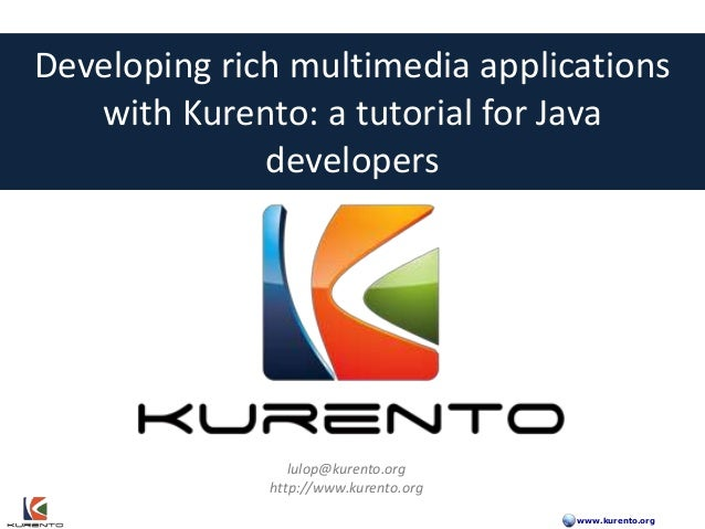 www.kurento.org Real-time Multimedia Stream Processing Developing rich multimedia applications with KurentoDeveloping rich...
