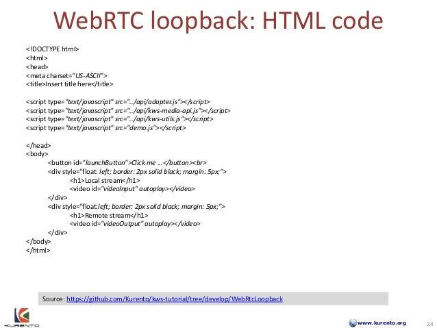"www.kurento.org WebRTC loopback: HTML code 24 <!DOCTYPE html> <html> <head> <meta charset=""US-ASCII""> <title>Insert title ..."