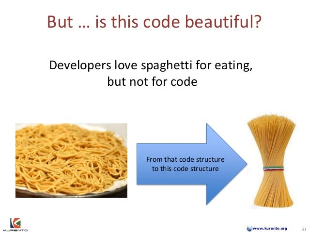 www.kurento.org But … is this code beautiful? 31 31 Developers love spaghetti for eating, but not for code From that code ...