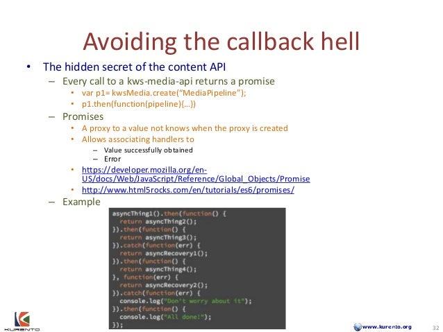 www.kurento.org Avoiding the callback hell • The hidden secret of the content API – Every call to a kws-media-api returns ...