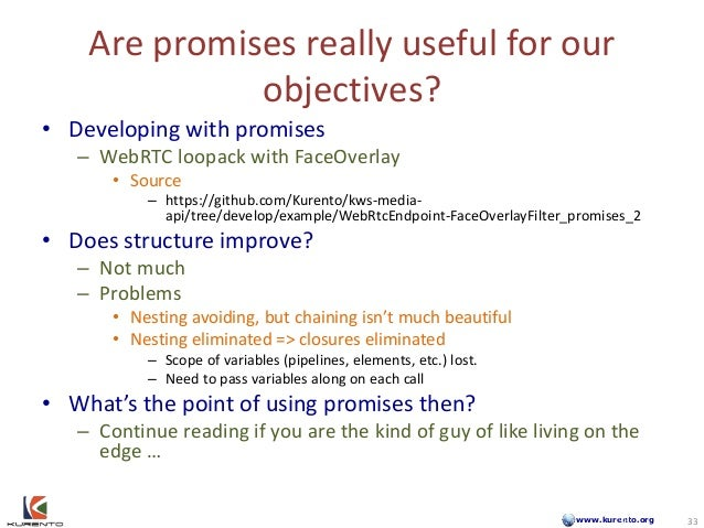 www.kurento.org Are promises really useful for our objectives? • Developing with promises – WebRTC loopack with FaceOverla...