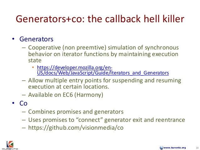 www.kurento.org Generators+co: the callback hell killer • Generators – Cooperative (non preemtive) simulation of synchrono...