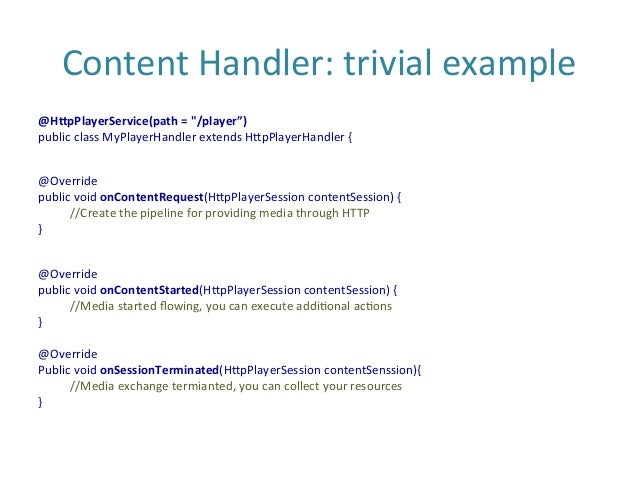 """Content  Handler:  trivial  example   @H2pPlayerService(path  =  """"/player"""")   public  class  MyPlayerHan..."""