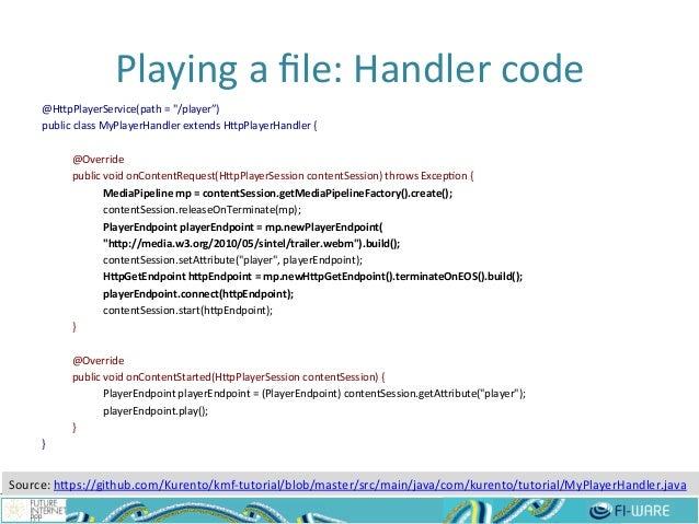 "Playing  a  file:  Handler  code   @HepPlayerService(path  =  ""/player"")   public  class  MyPlayerHandl..."