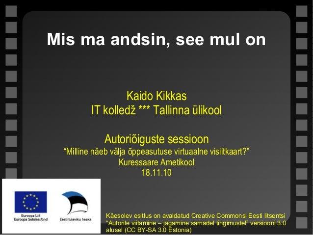 """Mis ma andsin, see mul on Kaido Kikkas IT kolledž *** Tallinna ülikool Autoriõiguste sessioon """"Milline näeb välja õppeasut..."""