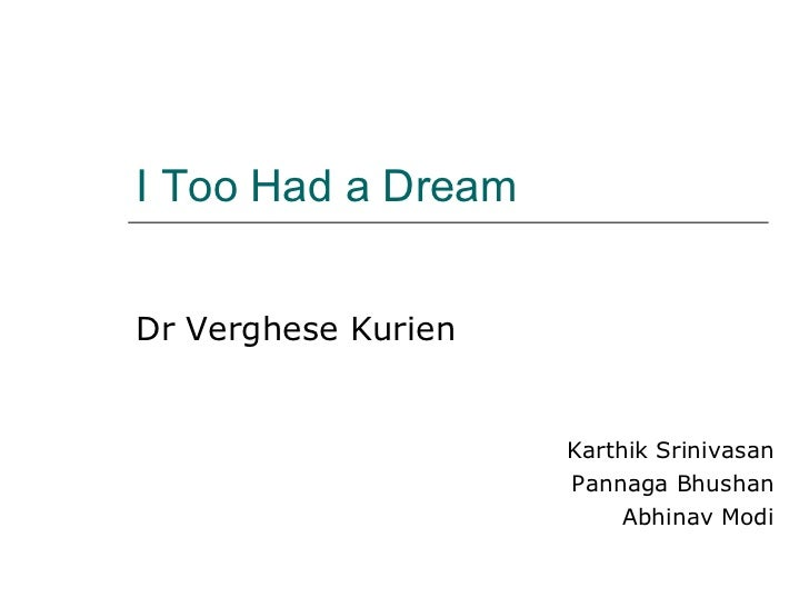 I Too Had a Dream Dr Verghese Kurien Karthik Srinivasan Pannaga Bhushan Abhinav Modi