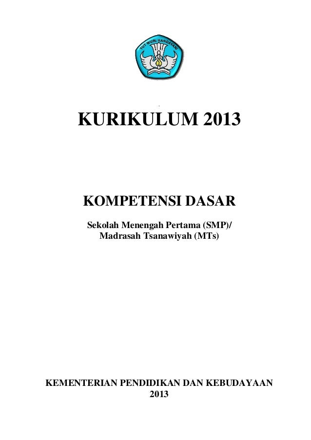 . KURIKULUM 2013 KOMPETENSI DASAR Sekolah Menengah Pertama (SMP)/ Madrasah Tsanawiyah (MTs) KEMENTERIAN PENDIDIKAN DAN KEB...