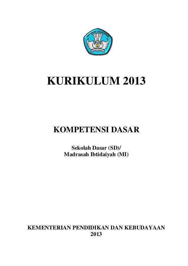 KURIKULUM 2013KOMPETENSI DASARSekolah Dasar (SD)/Madrasah Ibtidaiyah (MI)KEMENTERIAN PENDIDIKAN DAN KEBUDAYAAN2013