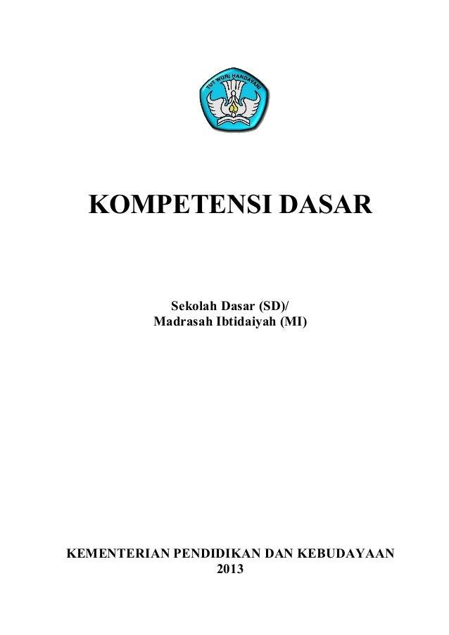 KOMPETENSI DASAR Sekolah Dasar (SD)/ Madrasah Ibtidaiyah (MI) KEMENTERIAN PENDIDIKAN DAN KEBUDAYAAN 2013