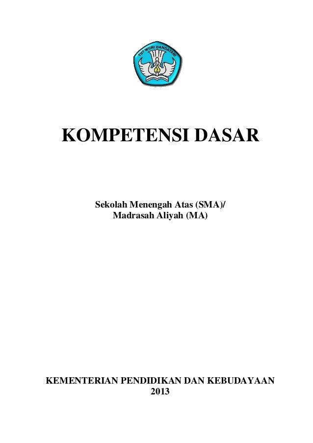 KOMPETENSI DASAR Sekolah Menengah Atas (SMA)/ Madrasah Aliyah (MA) KEMENTERIAN PENDIDIKAN DAN KEBUDAYAAN 2013