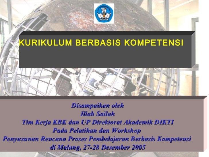 KURIKULUM BERBASIS KOMPETENSI Disampaikan oleh Illah Sailah Tim Kerja KBK dan UP Direktorat Akademik DIKTI Pada Pelatihan ...