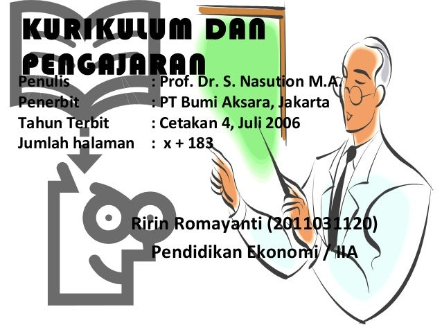 KURIKULUM DANPENGAJARAN S. Nasution M.A.Penulis : Prof. Dr.Penerbit       : PT Bumi Aksara, JakartaTahun Terbit   : Cetaka...
