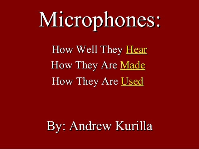 By: Andrew KurillaBy: Andrew Kurilla How Well TheyHow Well They HearHear How They AreHow They Are MadeMade How They AreHow...