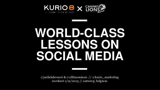 WORLD-CLASS LESSONS ON SOCIAL MEDIA @jarilahdevuori & @ellituominen // @kurio_marketing eurobest 1/12/2015 // antwerp, bel...