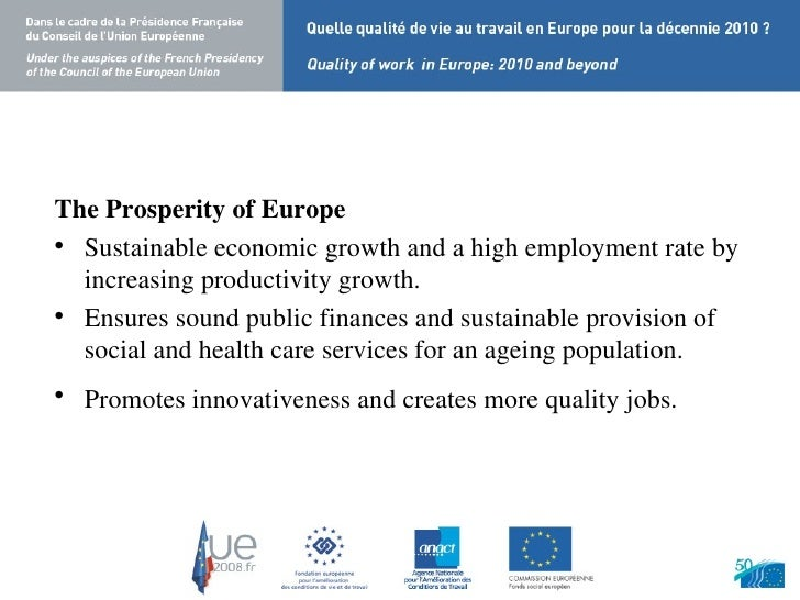 <ul><li>The Prosperity of Europe </li></ul><ul><li>Sustainable economic growth and a high employment rate by increasing pr...