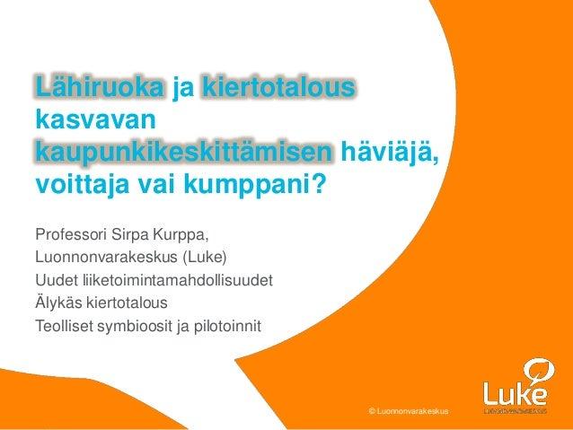 © Luonnonvarakeskus© Luonnonvarakeskus Professori Sirpa Kurppa, Luonnonvarakeskus (Luke) Uudet liiketoimintamahdollisuudet...