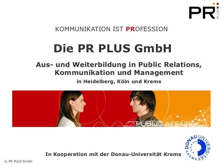 KOMMUNIKATION IST PROFESSION                     Die PR PLUS GmbH                 Aus- und Weiterbildung in Public Relatio...