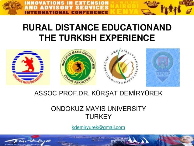 RURAL DISTANCE EDUCATIONAND THE TURKISH EXPERIENCE ASSOC.PROF.DR. KÜRŞAT DEMİRYÜREK ONDOKUZ MAYIS UNIVERSITY TURKEY kdemir...