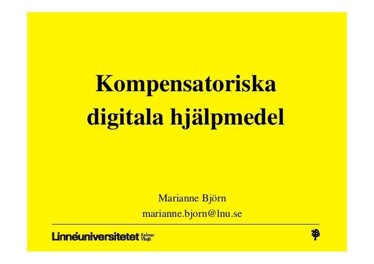 Kompensatoriskadigitala hjälpmedel        Marianne Björn     marianne.bjorn@lnu.se