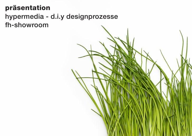 präsentation hypermedia - d.i.y designprozesse fh-showroom
