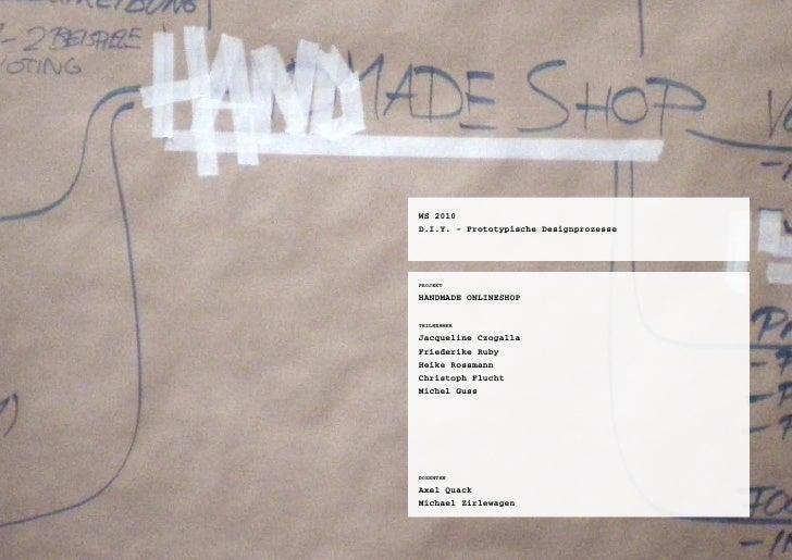Ws 2010 d.i.Y. – prototypische designprozesse     projekt  Handmade OnlinesHOp  teilnehmer  Jacqueline Czogalla Friederike...