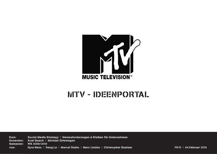 MTV - IDeeNpoRTAL    Kurs:       Social Media Strategy | Herausforderungen & Risiken für Unternehmen Dozenten:   Axel Quac...