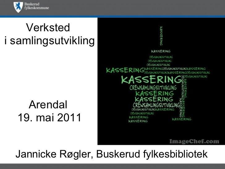Verkstedi samlingsutvikling    Arendal  19. mai 2011  Jannicke Røgler, Buskerud fylkesbibliotek