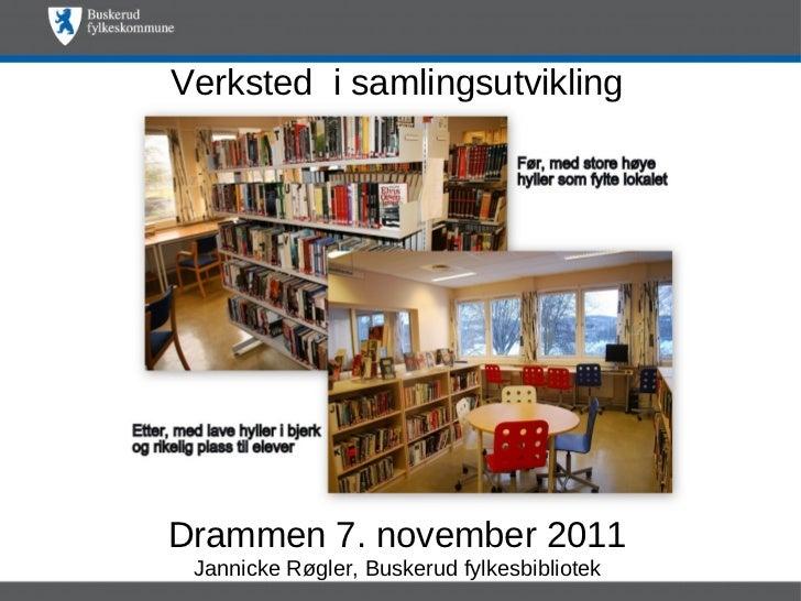 Verksted i samlingsutviklingDrammen 7. november 2011 Jannicke Røgler, Buskerud fylkesbibliotek