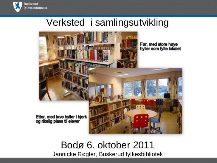 Verksted i samlingsutvikling    Bodø 6. oktober 2011 Jannicke Røgler, Buskerud fylkesbibliotek